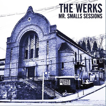Album Review: The Werks, Mr. Smalls Sessions