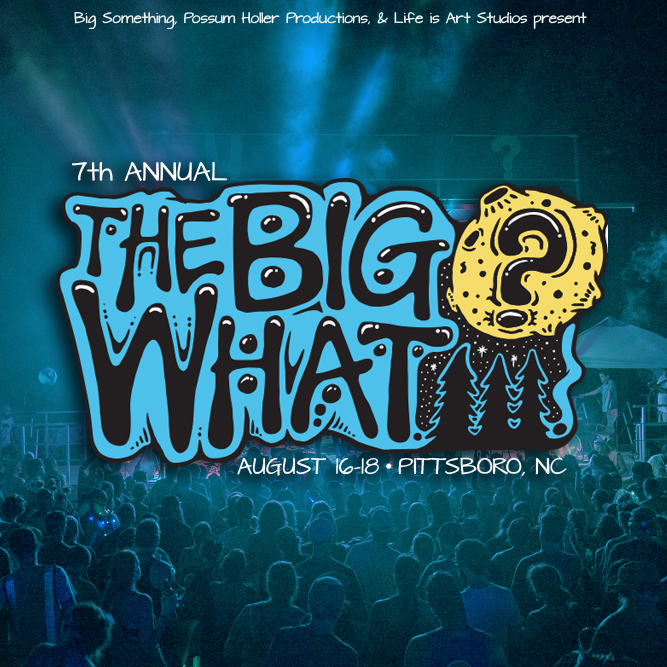The Big What? Announces Dates for 2018 – Tickets on sale Friday 1/19 + NEW Unreleased Re-cap Video!