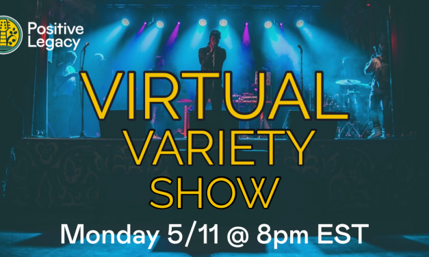 Positive Legacy Virtual Variety Show May 11, 2020 Fundraising for Music Community